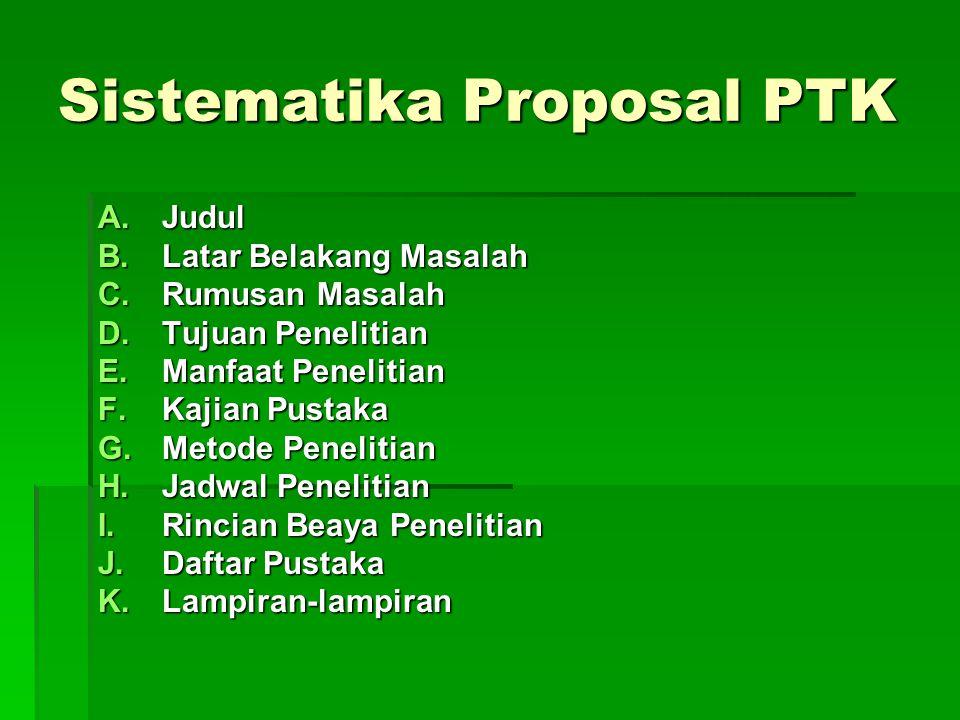 Sistematika Proposal PTK A.Judul B.Latar Belakang Masalah C.Rumusan Masalah D.Tujuan Penelitian E.Manfaat Penelitian F.Kajian Pustaka G.Metode Penelit