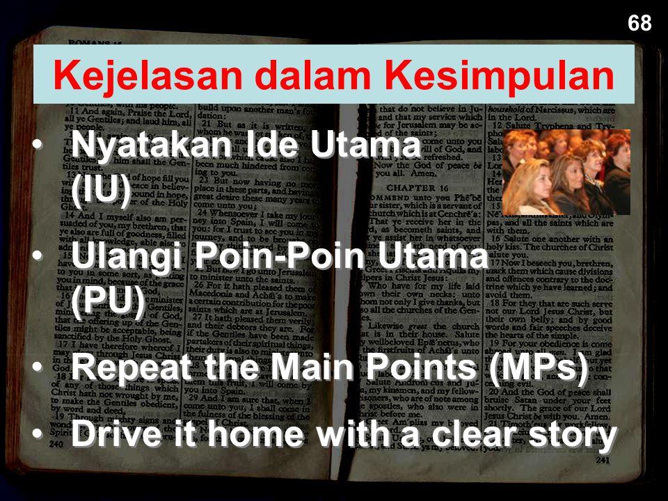 Nyatakan Ide Utama (IU) Ulangi Poin-Poin Utama (PU) Repeat the Main Points (MPs) Drive it home with a clear story Nyatakan Ide Utama (IU) Ulangi Poin-