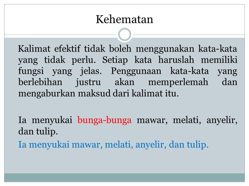 Kehematan Kalimat efektif tidak boleh menggunakan kata-kata yang tidak perlu.