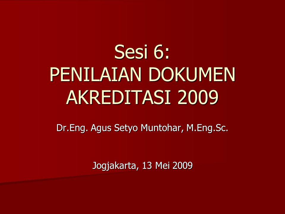 Sesi 6: PENILAIAN DOKUMEN AKREDITASI 2009 Dr.Eng. Agus Setyo Muntohar, M.Eng.Sc.