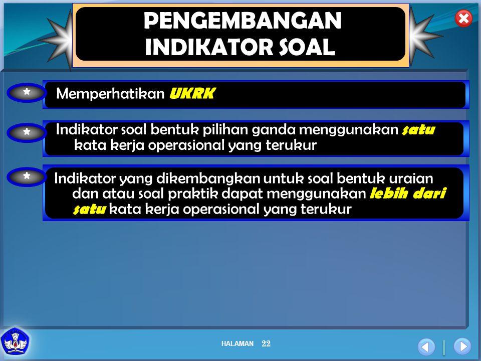 HALAMAN 22 PENGEMBANGAN INDIKATOR SOAL * Memperhatikan UKRK * Indikator soal bentuk pilihan ganda menggunakan satu kata kerja operasional yang terukur