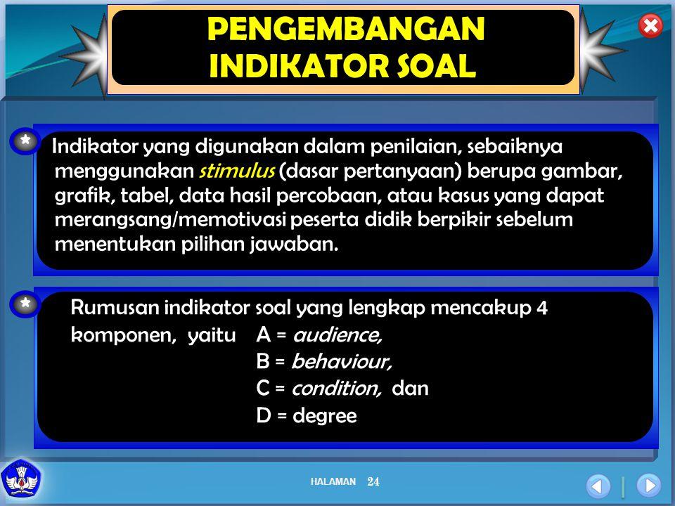 HALAMAN 24 PENGEMBANGAN INDIKATOR SOAL * Indikator yang digunakan dalam penilaian, sebaiknya menggunakan stimulus (dasar pertanyaan) berupa gambar, gr