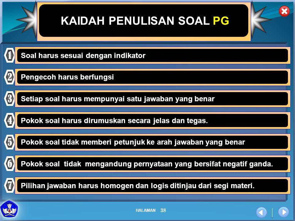 HALAMAN 38 KAIDAH PENULISAN SOAL PG 1 Soal harus sesuai dengan indikator 2 Pengecoh harus berfungsi 3 Setiap soal harus mempunyai satu jawaban yang be