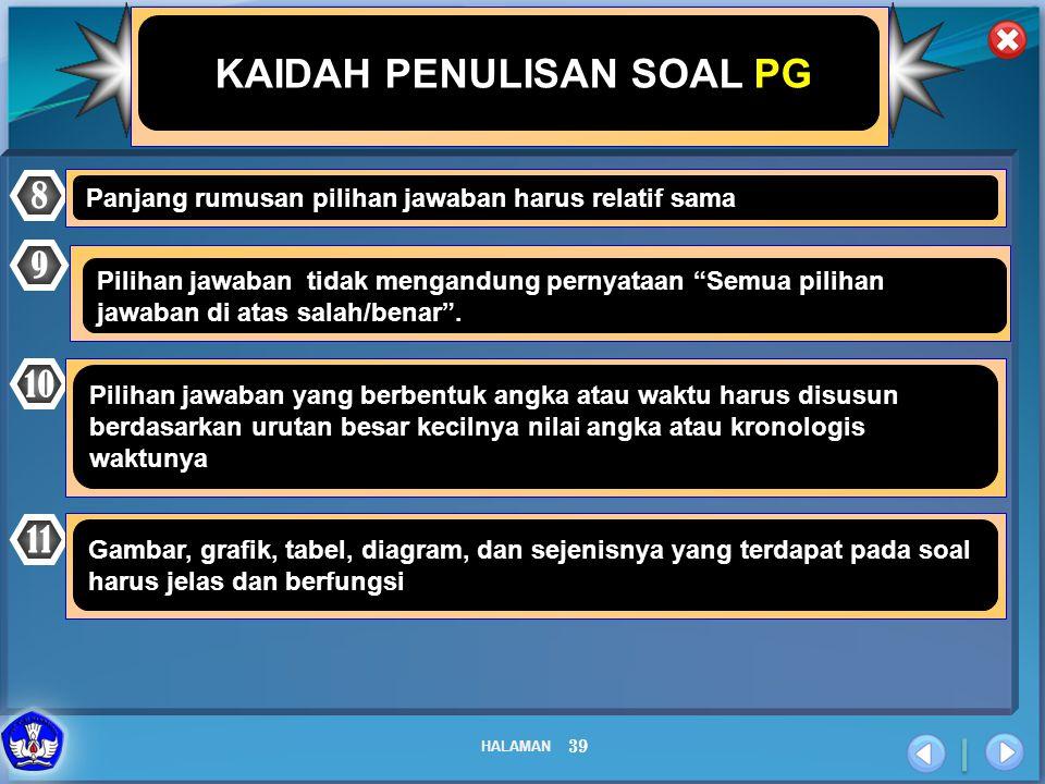 "HALAMAN 39 KAIDAH PENULISAN SOAL PG 8 Panjang rumusan pilihan jawaban harus relatif sama 9 Pilihan jawaban tidak mengandung pernyataan ""Semua pilihan"