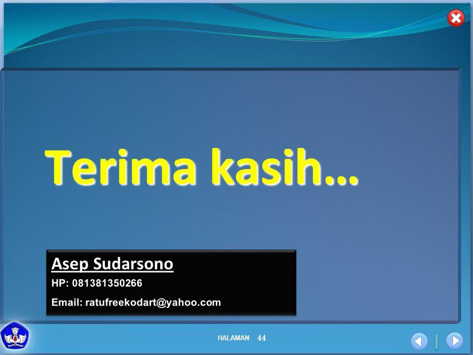 HALAMAN 44 Terima kasih… Asep Sudarsono HP: 081381350266 Email: ratufreekodart@yahoo.com Asep Sudarsono HP: 081381350266 Email: ratufreekodart@yahoo.c