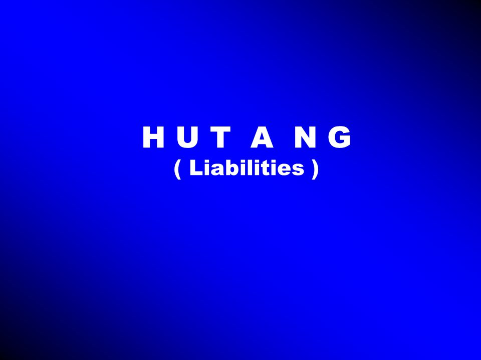 Pengertian H u t a n g Hutang adalah kewajiban perusahaan untuk membayar sejumlah uang/jasa/barang dimasa mendatang kepada pihak lain, akibat transaksi yang dilakukan dimasa lalu.
