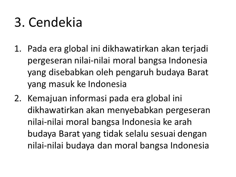 3. Cendekia 1.Pada era global ini dikhawatirkan akan terjadi pergeseran nilai-nilai moral bangsa Indonesia yang disebabkan oleh pengaruh budaya Barat