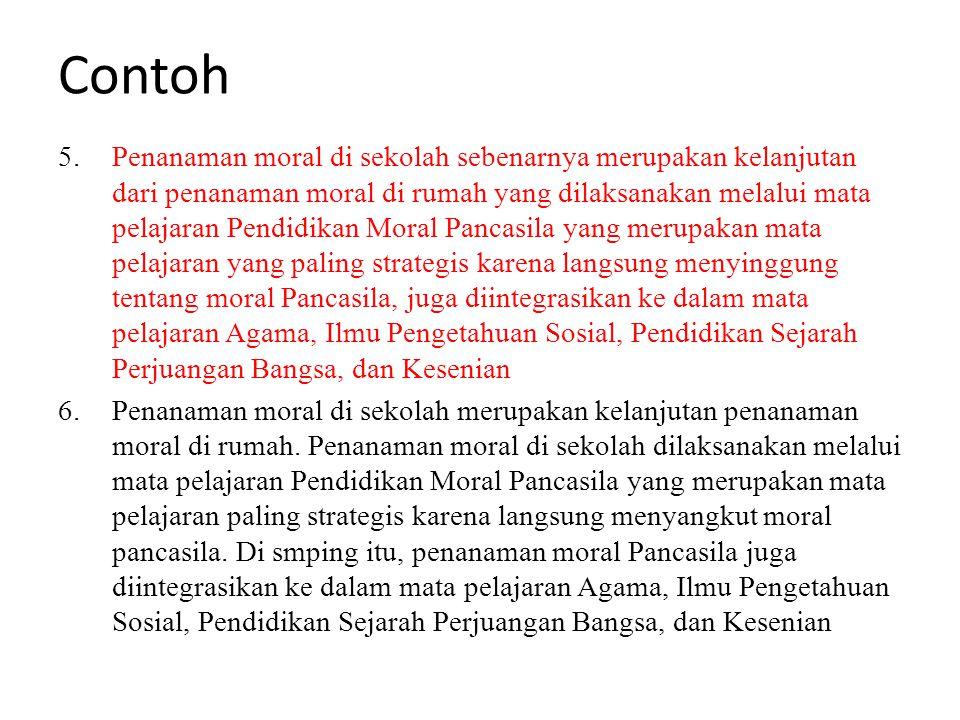 Contoh 5. Penanaman moral di sekolah sebenarnya merupakan kelanjutan dari penanaman moral di rumah yang dilaksanakan melalui mata pelajaran Pendidikan