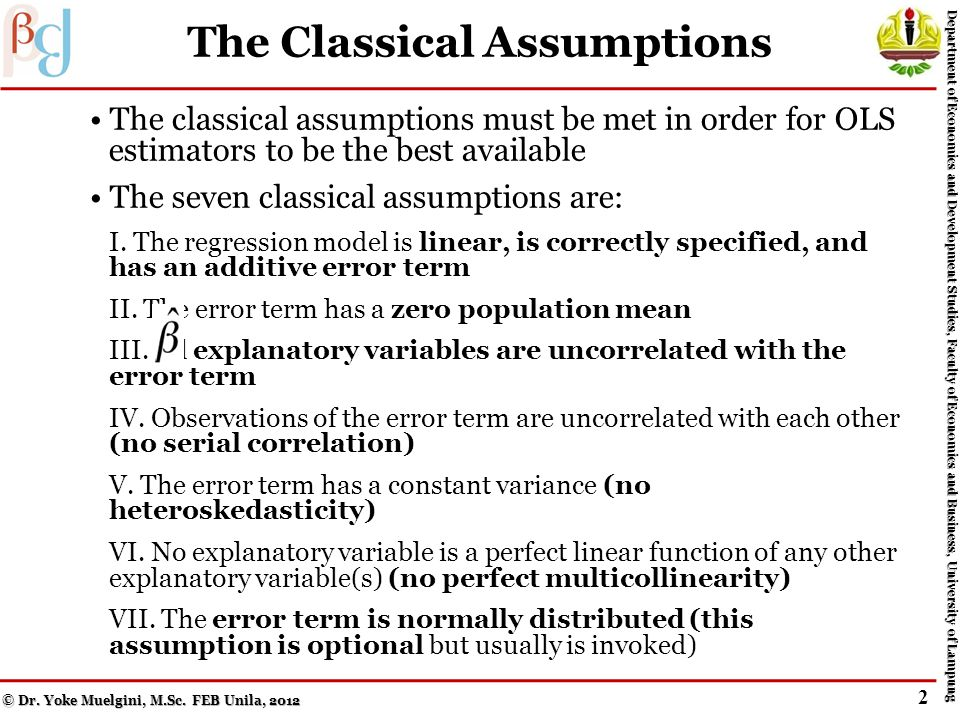 The Classical Assumptions The classical assumptions must be met in order for OLS estimators to be the best available The seven classical assumptions are: I.