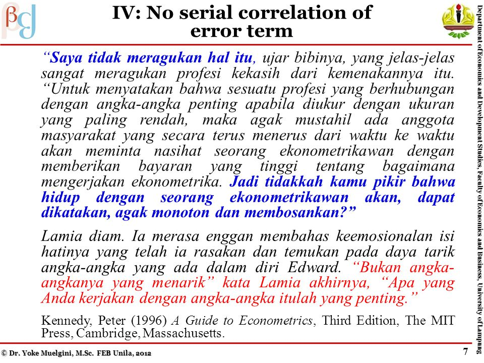 III: All explanatory variables are uncorrelated with the error term Saya tidak meragukan hal itu, ujar bibinya, yang jelas-jelas sangat meragukan profesi kekasih dari kemenakannya itu.