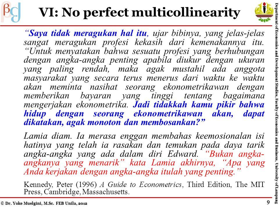 V: Constant variance / No heteroskedasticity in error term Saya tidak meragukan hal itu, ujar bibinya, yang jelas-jelas sangat meragukan profesi kekasih dari kemenakannya itu.