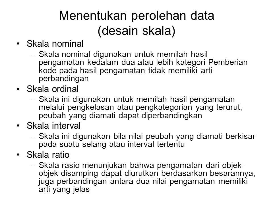 Skala Nominal Skala nominal adalah skala yang hanya digunakan untuk memberikan kategori saja Contoh: Wanita 1 Laki-laki 2
