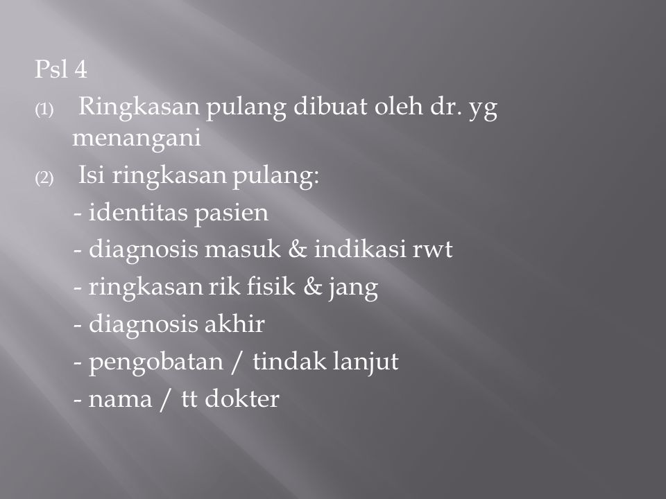 Psl 4 (1) Ringkasan pulang dibuat oleh dr. yg menangani (2) Isi ringkasan pulang: - identitas pasien - diagnosis masuk & indikasi rwt - ringkasan rik