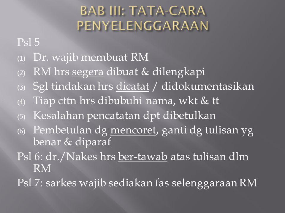 Psl 5 (1) Dr. wajib membuat RM (2) RM hrs segera dibuat & dilengkapi (3) Sgl tindakan hrs dicatat / didokumentasikan (4) Tiap cttn hrs dibubuhi nama,