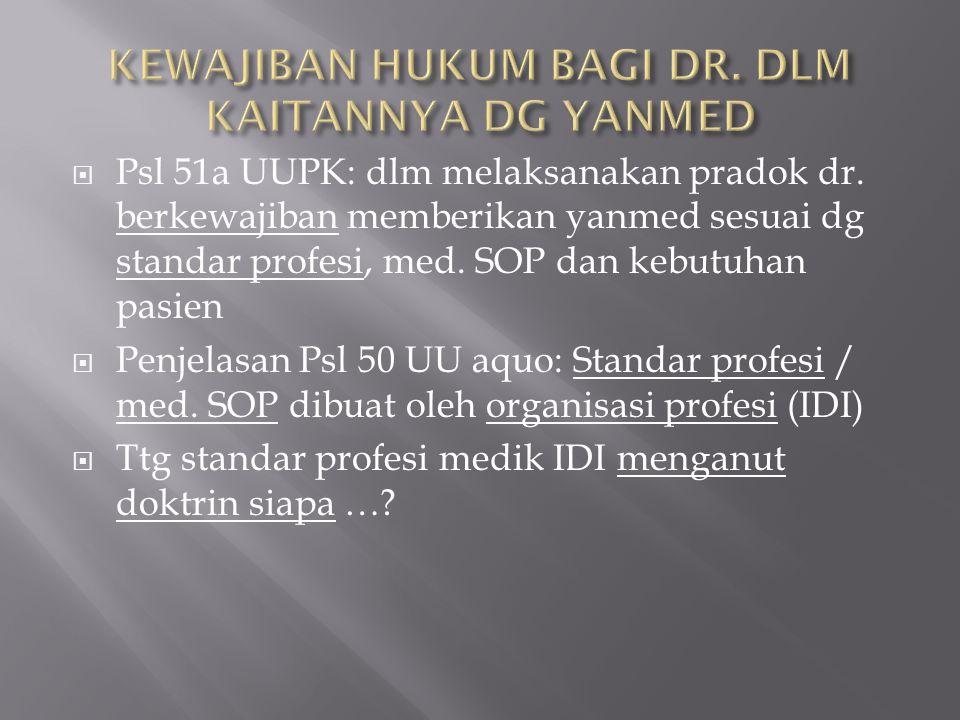  Psl 51a UUPK: dlm melaksanakan pradok dr. berkewajiban memberikan yanmed sesuai dg standar profesi, med. SOP dan kebutuhan pasien  Penjelasan Psl 5
