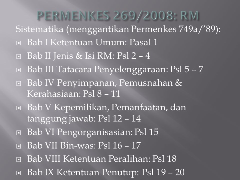 Sistematika (menggantikan Permenkes 749a/'89):  Bab I Ketentuan Umum: Pasal 1  Bab II Jenis & Isi RM: Psl 2 – 4  Bab III Tatacara Penyelenggaraan: