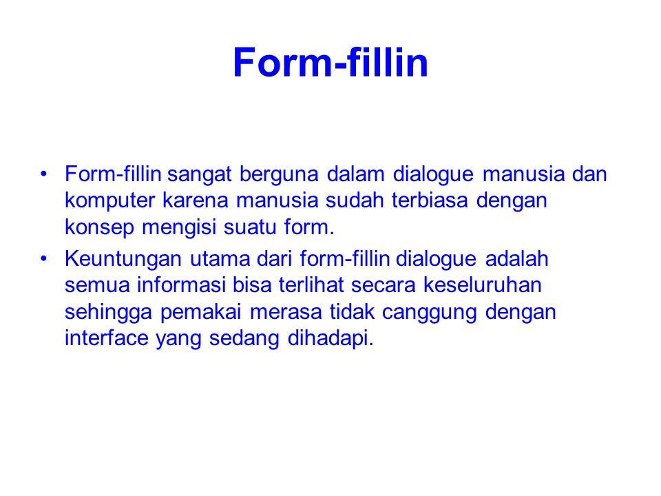 Form-fillin Form-fillin sangat berguna dalam dialogue manusia dan komputer karena manusia sudah terbiasa dengan konsep mengisi suatu form. Keuntungan
