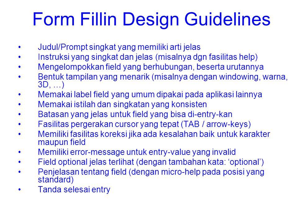 Form Fillin Design Guidelines Judul/Prompt singkat yang memiliki arti jelas Instruksi yang singkat dan jelas (misalnya dgn fasilitas help) Mengelompok