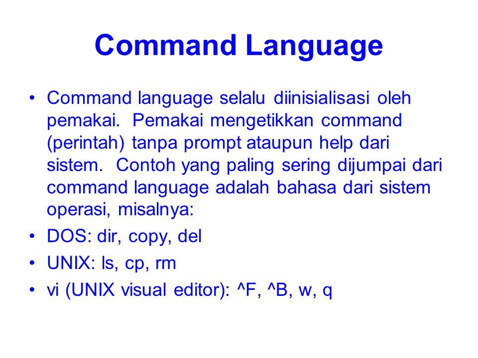 Command Language Command language selalu diinisialisasi oleh pemakai. Pemakai mengetikkan command (perintah) tanpa prompt ataupun help dari sistem. Co