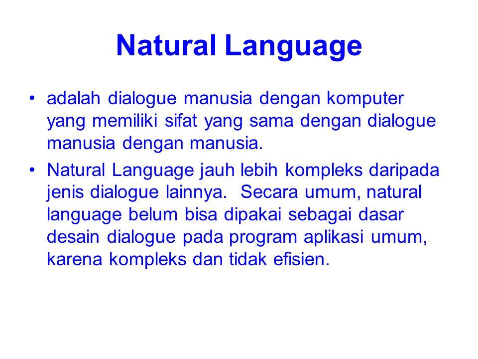 Natural Language adalah dialogue manusia dengan komputer yang memiliki sifat yang sama dengan dialogue manusia dengan manusia. Natural Language jauh l