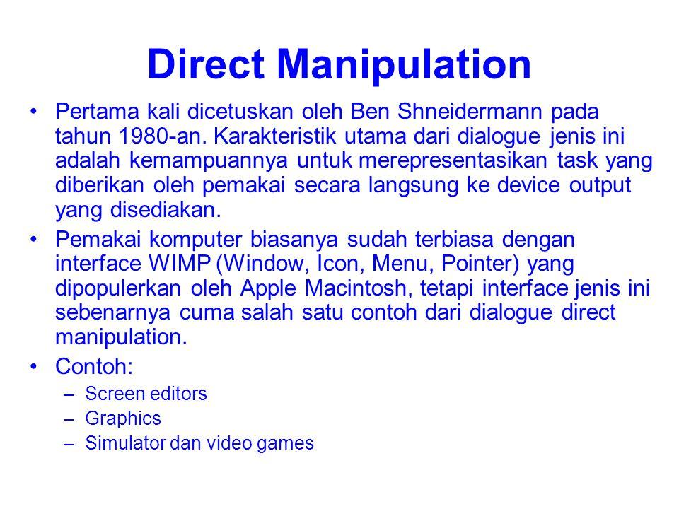 Direct Manipulation Pertama kali dicetuskan oleh Ben Shneidermann pada tahun 1980-an. Karakteristik utama dari dialogue jenis ini adalah kemampuannya