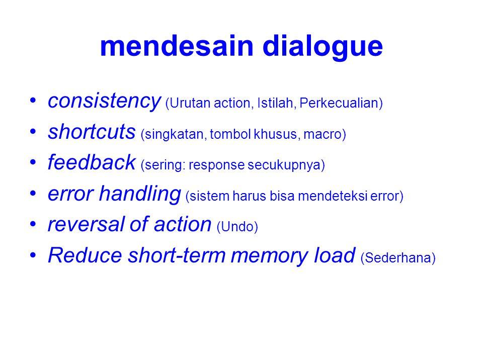 mendesain dialogue consistency (Urutan action, Istilah, Perkecualian) shortcuts (singkatan, tombol khusus, macro) feedback (sering: response secukupny