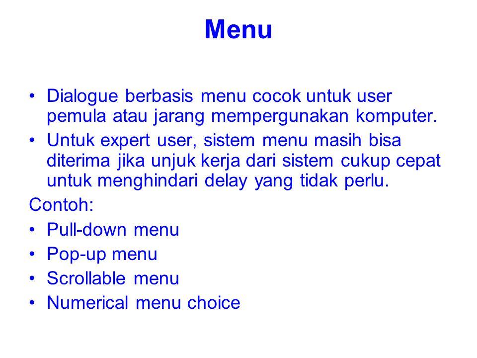 Menu Dialogue berbasis menu cocok untuk user pemula atau jarang mempergunakan komputer. Untuk expert user, sistem menu masih bisa diterima jika unjuk