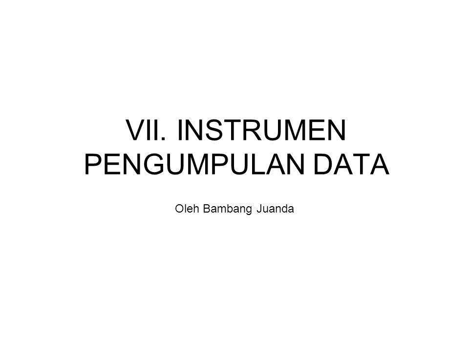 VII. INSTRUMEN PENGUMPULAN DATA Oleh Bambang Juanda