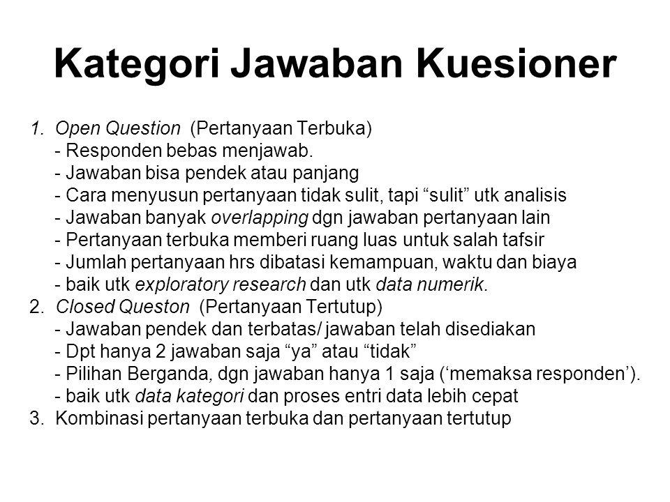 Kategori Jawaban Kuesioner 1.Open Question (Pertanyaan Terbuka) - Responden bebas menjawab. - Jawaban bisa pendek atau panjang - Cara menyusun pertany