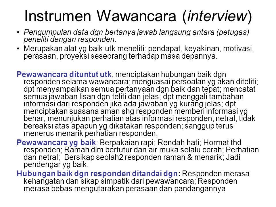 Instrumen Wawancara (interview) Pengumpulan data dgn bertanya jawab langsung antara (petugas) peneliti dengan responden. Merupakan alat yg baik utk me