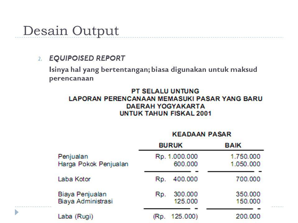 Desain Output 12/14/2014 2. EQUIPOISED REPORT Isinya hal yang bertentangan; biasa digunakan untuk maksud perencanaan