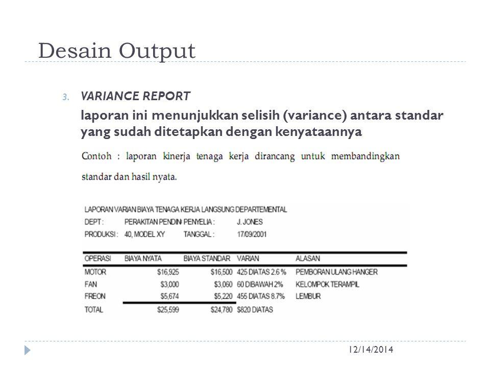 Desain Output 12/14/2014 3. VARIANCE REPORT laporan ini menunjukkan selisih (variance) antara standar yang sudah ditetapkan dengan kenyataannya