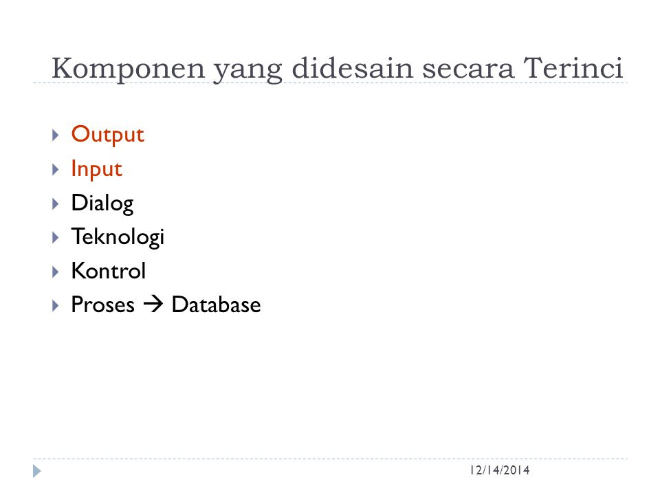Komponen yang didesain secara Terinci 12/14/2014  Output  Input  Dialog  Teknologi  Kontrol  Proses  Database
