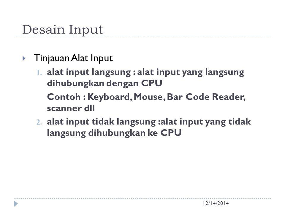 Desain Input 12/14/2014  Tinjauan Alat Input 1. alat input langsung : alat input yang langsung dihubungkan dengan CPU Contoh : Keyboard, Mouse, Bar C