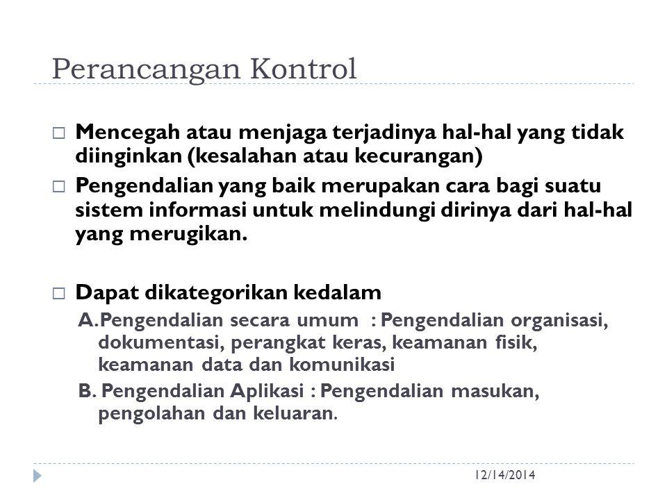 Perancangan Kontrol 12/14/2014  Mencegah atau menjaga terjadinya hal-hal yang tidak diinginkan (kesalahan atau kecurangan)  Pengendalian yang baik m