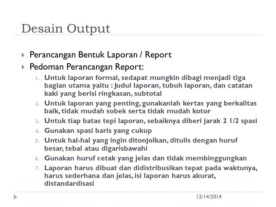 Desain Output 12/14/2014  Perancangan Bentuk Laporan / Report  Pedoman Perancangan Report: 1. Untuk laporan formal, sedapat mungkin dibagi menjadi t