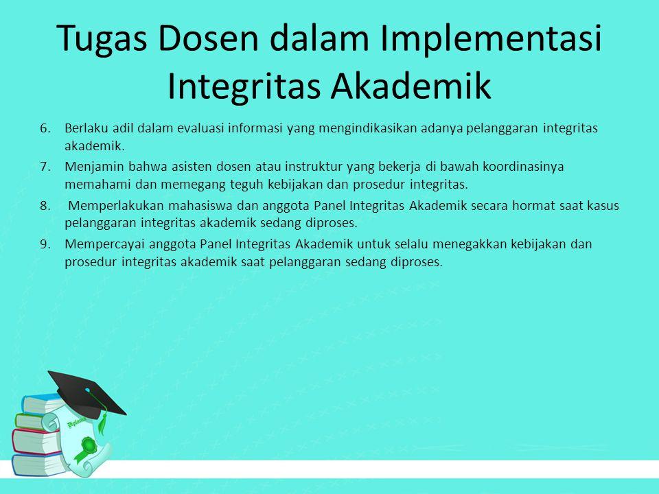 Tugas Dosen dalam Implementasi Integritas Akademik 6.Berlaku adil dalam evaluasi informasi yang mengindikasikan adanya pelanggaran integritas akademik