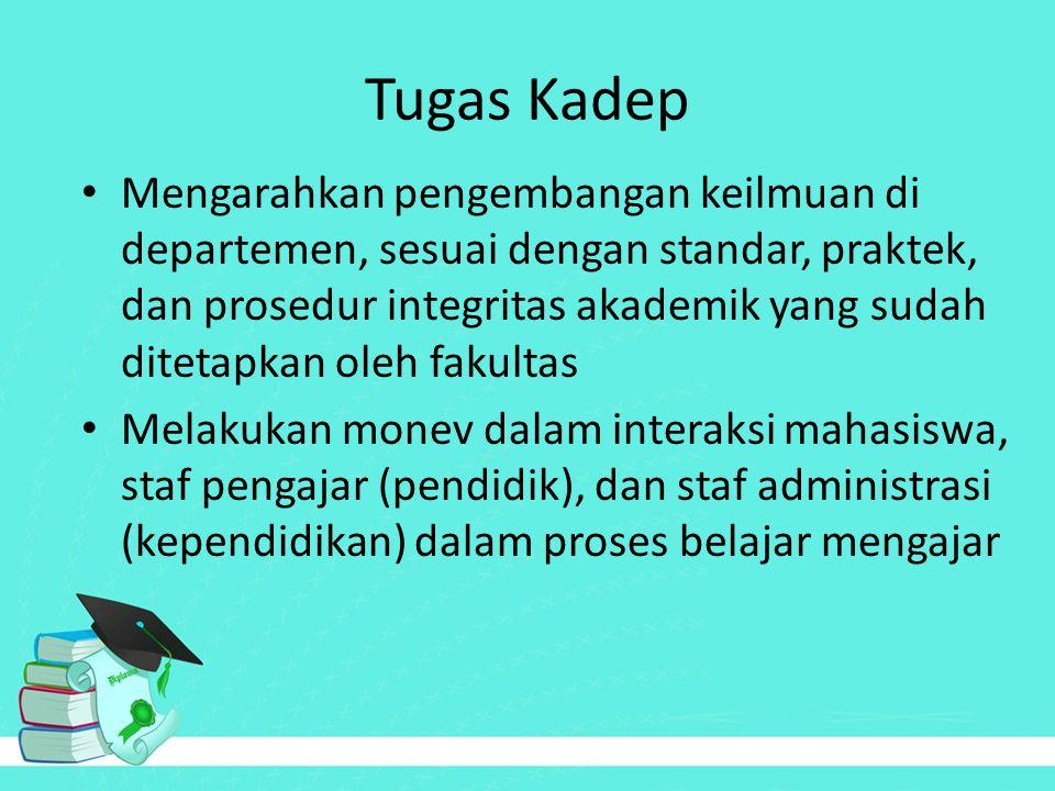 Tugas Kadep Mengarahkan pengembangan keilmuan di departemen, sesuai dengan standar, praktek, dan prosedur integritas akademik yang sudah ditetapkan ol