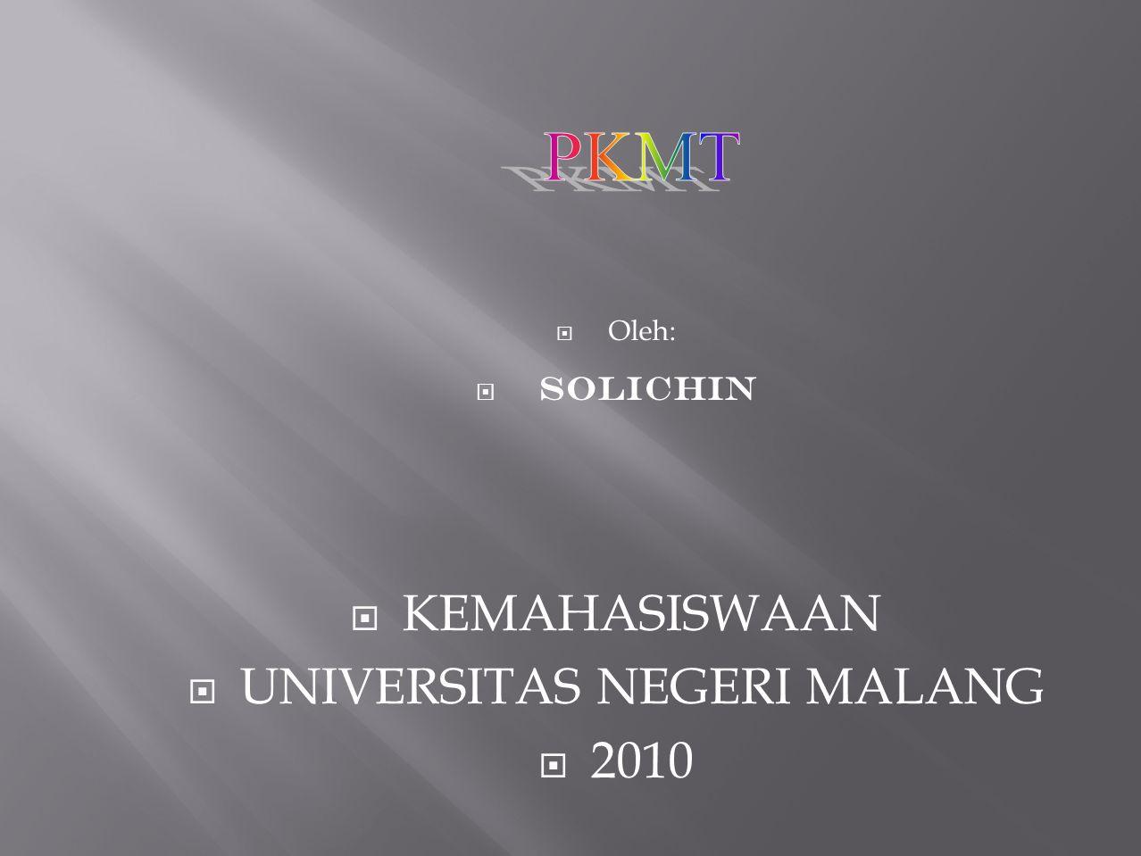  Oleh:  SOLICHIN  KEMAHASISWAAN  UNIVERSITAS NEGERI MALANG  2010