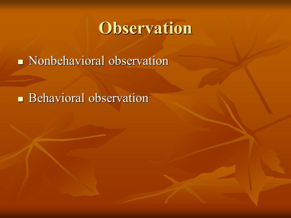 Observation Nonbehavioral observation Nonbehavioral observation Behavioral observation Behavioral observation