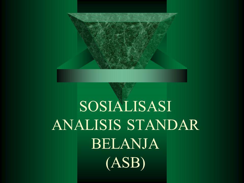 Analisis Standar Belanja  ASB merupakan salah satu komponen yang harus dikembangkan sebagai dasar pengukuran kinerja keuangan dalam penyusunan APBD dengan pendekatan kinerja.