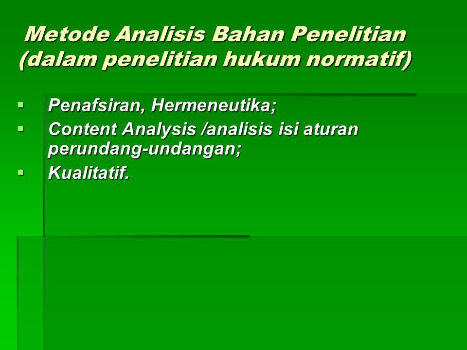 Metode Analisis Bahan Penelitian (dalam penelitian hukum normatif)  Penafsiran, Hermeneutika;  Content Analysis /analisis isi aturan perundang-undan