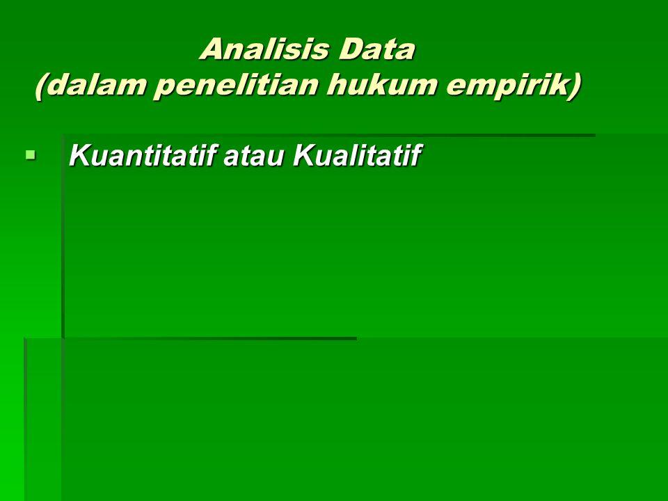 Analisis Data (dalam penelitian hukum empirik)  Kuantitatif atau Kualitatif