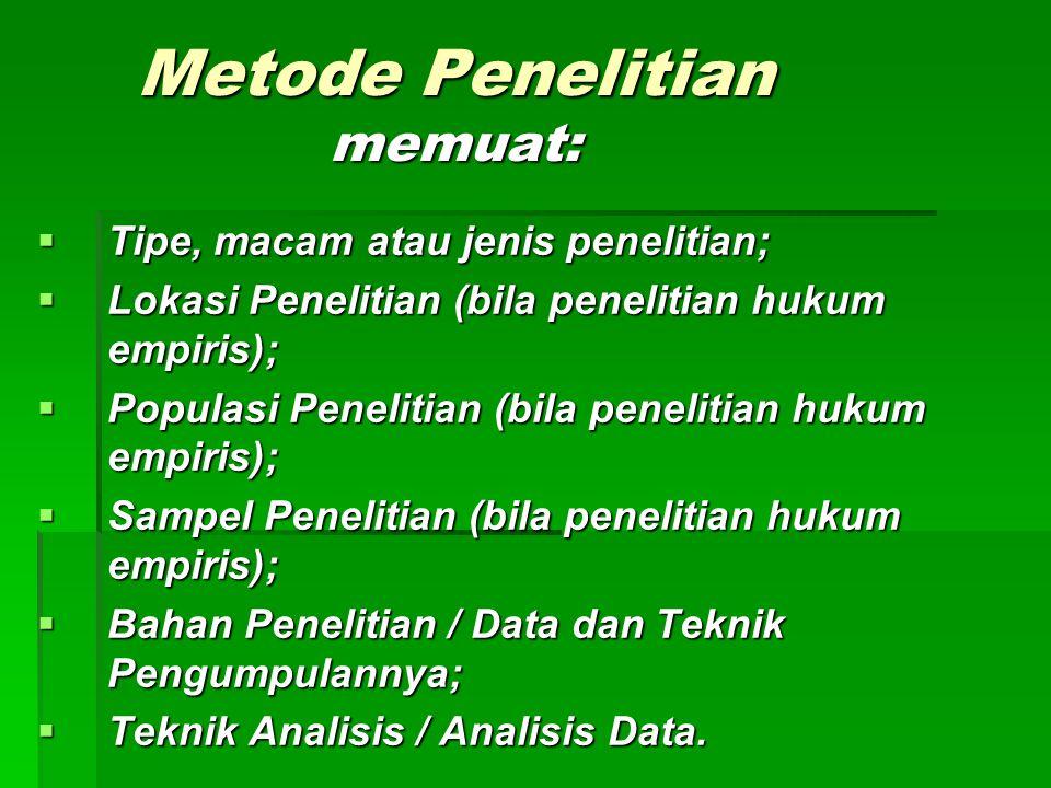 Metode Penelitian memuat:  Tipe, macam atau jenis penelitian;  Lokasi Penelitian (bila penelitian hukum empiris);  Populasi Penelitian (bila peneli