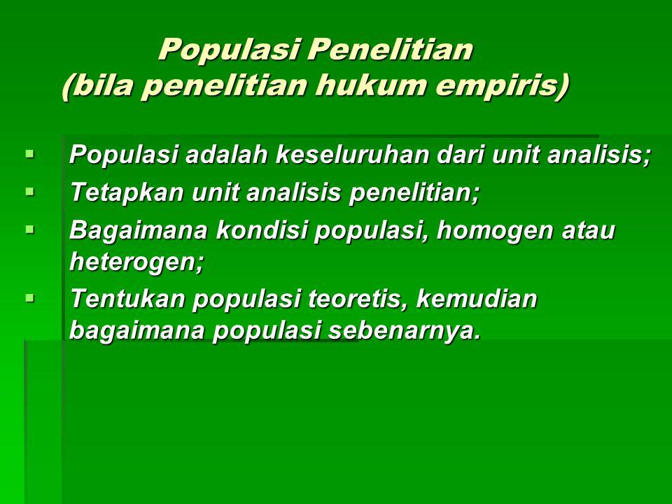Populasi Penelitian (bila penelitian hukum empiris)  Populasi adalah keseluruhan dari unit analisis;  Tetapkan unit analisis penelitian;  Bagaimana