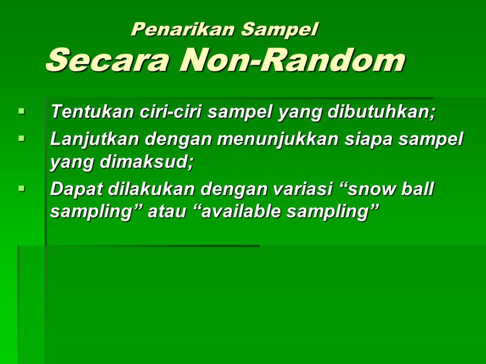 Penarikan Sampel Secara Non-Random  Tentukan ciri-ciri sampel yang dibutuhkan;  Lanjutkan dengan menunjukkan siapa sampel yang dimaksud;  Dapat dil