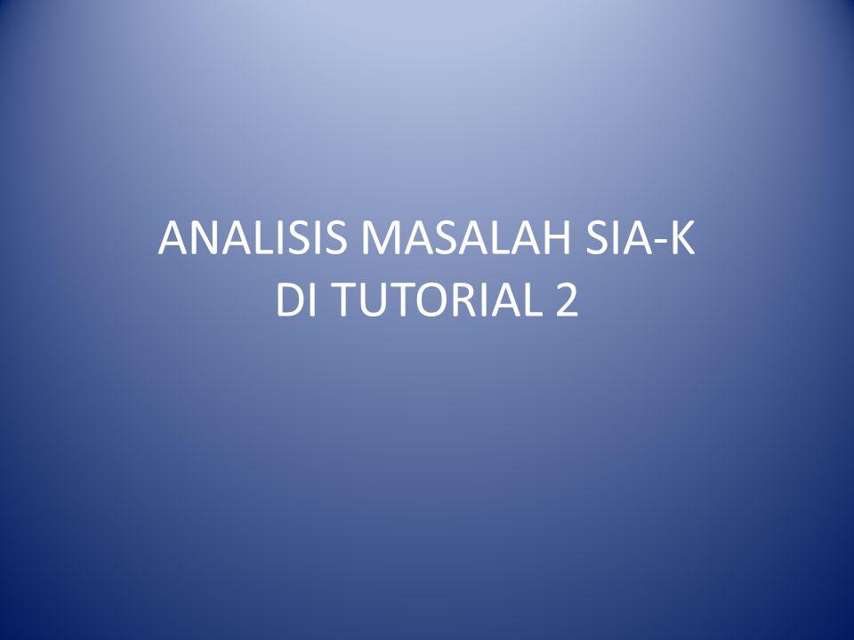 ANALISIS MASALAH SIA-K DI TUTORIAL 2