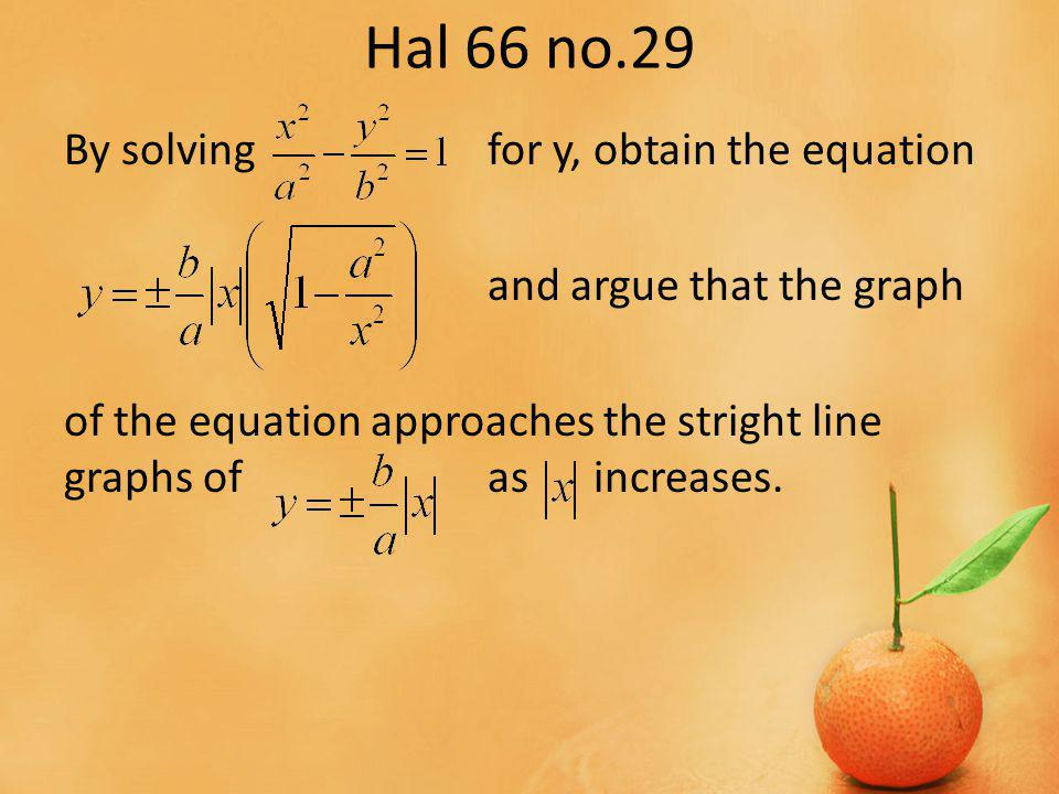 Hal 66 no.29 By solvingfor y, obtain the equation and argue that the graph of the equation approaches the stright line graphs ofasincreases.