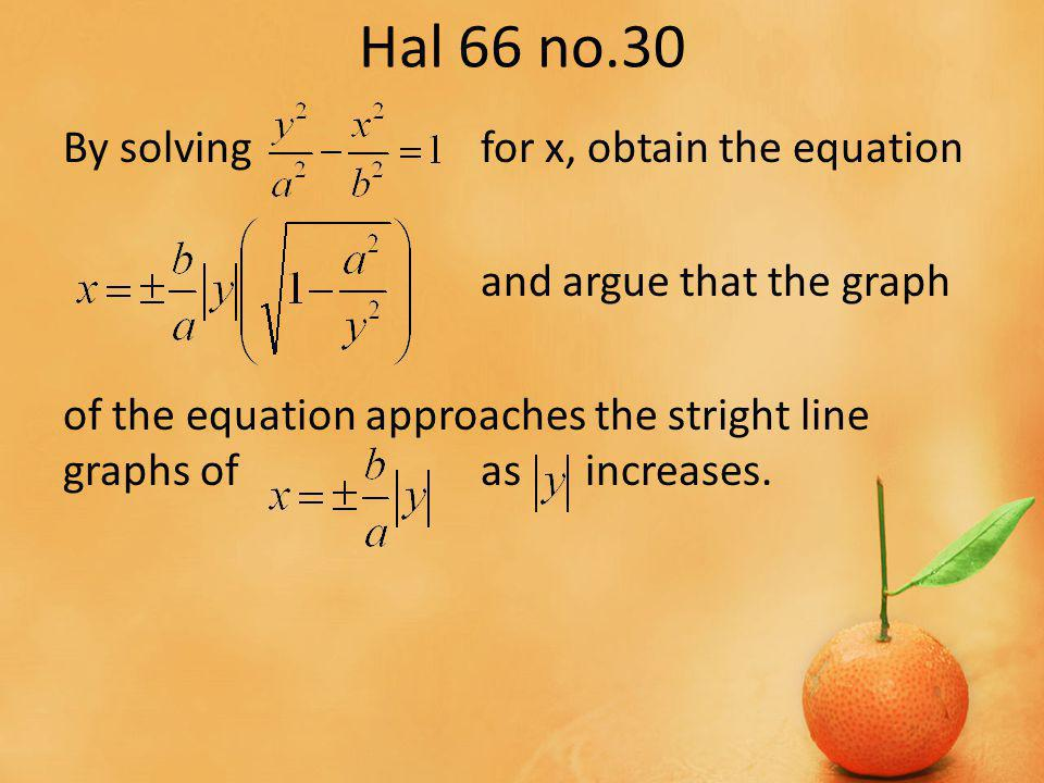 Hal 66 no.30 By solvingfor x, obtain the equation and argue that the graph of the equation approaches the stright line graphs ofasincreases.