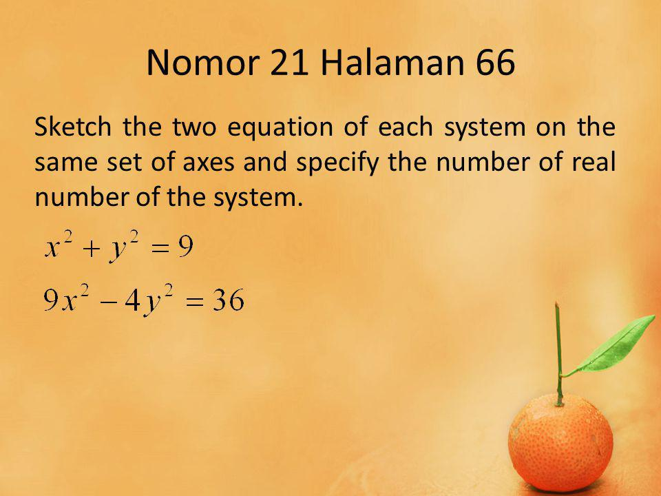 Nomor 21 Halaman 66 Sketch the two equation of each system on the same set of axes and specify the number of real number of the system.